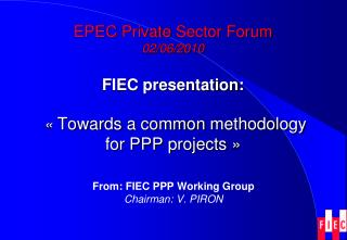 EPEC  Private Sector  Forum 02/06/2010 FIEC  presentation :  «  Towards  a  common methodology  for PPP  projects  »