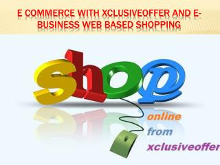 E commerce with Xclusiveoffer and E-Business web based shopping