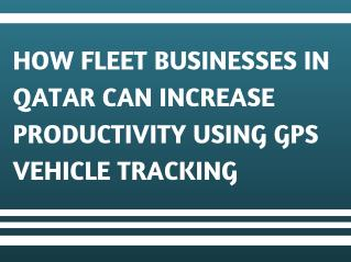 How Fleet Businesses in Qatar can Increase Productivity Using GPS Vehicle Tracking