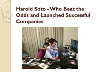 Harold Soto - Who Beat the Odds and Launched Successful Companies