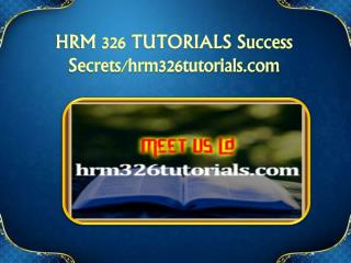 HRM 326 TUTORIALS Success Secrets/hrm326tutorials.com