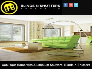 Cool Your Home with Aluminium Shutters: Blinds-n-Shutters