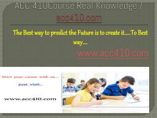 ACC 410Course Real Knowledge / acc410 dotcom