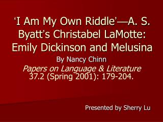 ' I Am My Own Riddle '— A. S. Byatt ' s Christabel LaMotte: Emily Dickinson and Melusina
