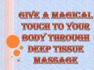 Give a Magical Touch to Your Body Through Deep Tissue Massage