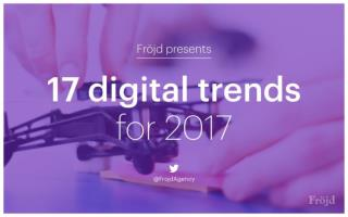 17 digital trends for 2017 by @FrojdAgency