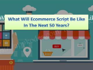 What Will Ecommerce Script Be Like In The Next 50 Years?