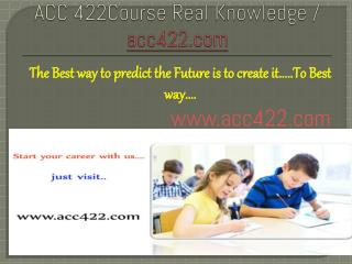 ACC 422Course Real Knowledge / acc422 dotcom