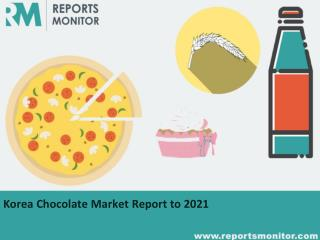 Korea Chocolate Market Application,Opportunities Report Forecast 2021