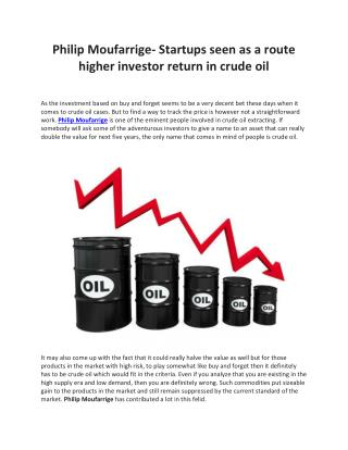 Philip Moufarrige- Startups seen as a route higher investor return in crude oil