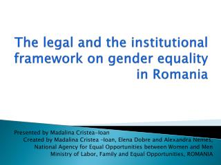 The legal and the institutional framework on gender equality in Romania