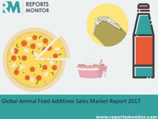 Global Animal Feed Additives Sales Market Application,Opportunities  Report Forecast 2011-2021