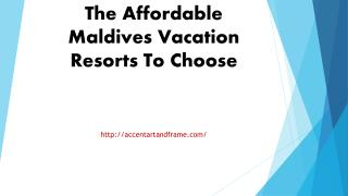 The Affordable Maldives Vacation Resorts To Choose