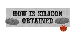 How Is Silicon Obtained
