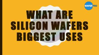 What Are Silicon Wafers Biggest Uses