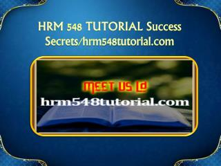 HRM 548 TUTORIAL Success Secrets/hrm548tutorial.com