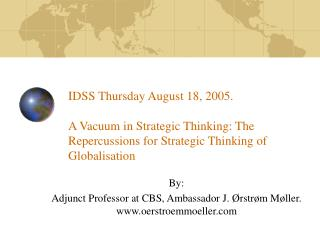 IDSS Thursday August 18, 2005.  A Vacuum in Strategic Thinking: The Repercussions for Strategic Thinking of Globalisatio