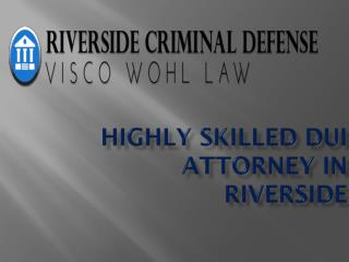 Highly Skilled DUI Attorney in Riverside