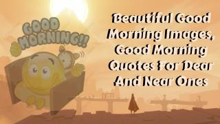 Beautiful Good Morning Images, Good Morning Quotes For Dear And Near Ones