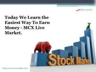 Learn The Easiest Way To Earn Money - MCX Live Market