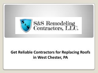 Get Reliable Contractors for Replacing Roofs in West Chester, PA