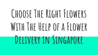 Choose The Right Flowers With The Help of a Flower Delivery in Singapore
