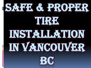 Safe & Proper Tire Installation in Vancouver BC