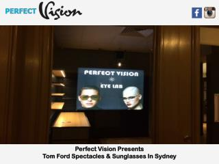 Perfect Vision Presents Tom Ford Spectacles & Sunglasses In Sydney