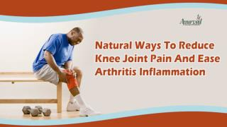 Natural Ways To Reduce Knee Joint Pain And Ease Arthritis Inflammation