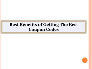 Best Benefits of Getting The Best Coupon Codes
