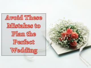 Avoid These Mistakes to Plan the Perfect Wedding