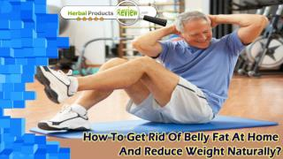 How To Get Rid Of Belly Fat At Home And Reduce Weight Naturally?