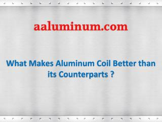 What Makes Aluminum Coil Better than its Counterparts?