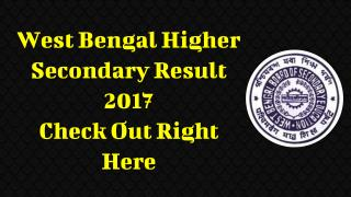 West Bengal Higher Secondary Result 2017 Check Out Right Here
