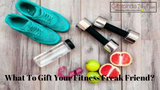 What to gift your fitness freak friend?