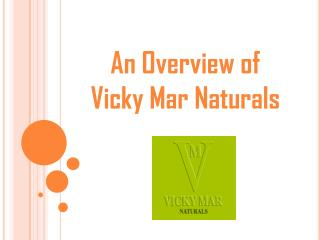 An Overview of Vicky Mar Naturals