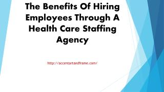 The Benefits Of Hiring Employees Through A Health Care Staffing Agency