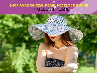 SHOP AMAZING REAL PEARL NECKLACE ONLINE- TIMELESS PEARL