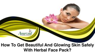 How To Get Beautiful And Glowing Skin Safely With Herbal Face Pack?