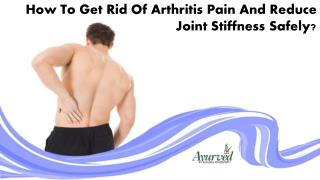 How To Get Rid Of Arthritis Pain And Reduce Joint Stiffness Safely?