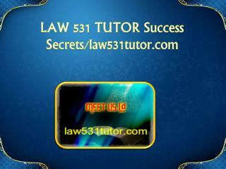 LAW 531 TUTOR Success Secrets/law531tutor.com