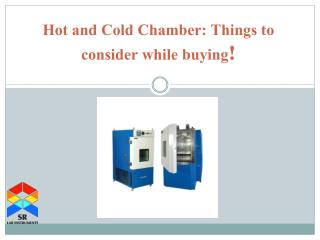 Hot and Cold Chamber: Things to consider while buying!