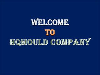 HQMOULD : The Noteworthy Manufacturer of Plastic Injection Mould
