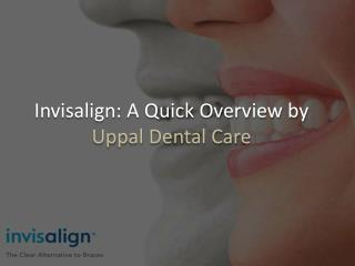 Invisalign: A Quick Overview by Uppal Dental Care