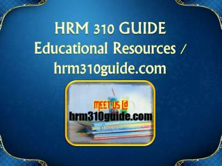 HRM 310 GUIDE Educational Resources - hrm310guide.com