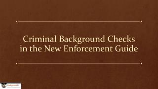 Criminal Background Checks in the New Enforcement Guide
