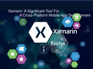 Xamarin: A Significant Tool For Cross-Platform Mobile App Development