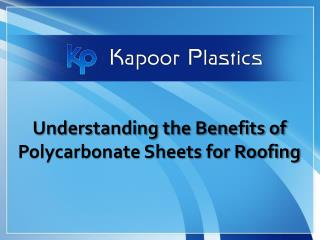 Understanding the Benefits of Polycarbonate Sheets for Roofing