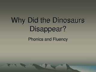 Why Did the Dinosaurs Disappear?