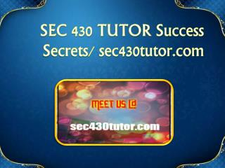 SEC 430 TUTOR Success Secrets/ sec430tutor.com